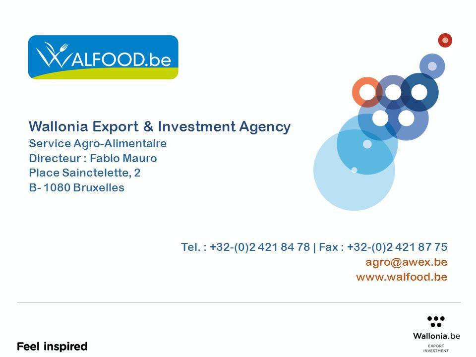 Wallonia Export & Investment Agency Service Agro-Alimentaire Directeur : Fabio Mauro Place Sainctelette, 2 B- 1080 Bruxelles Tel.