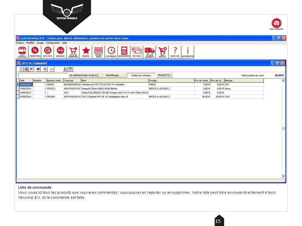 Liste de commande Vous voyez ici tous les produits que vous avez commandés: vous pouvez en rajouter ou en supprimer.
