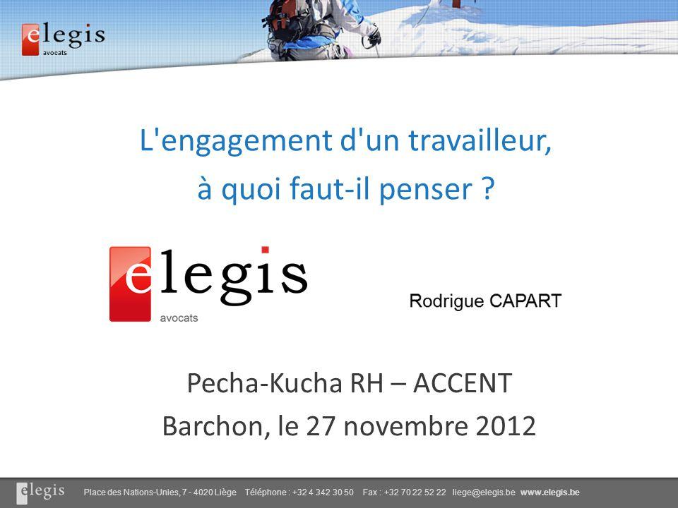avocats Place des Nations-Unies, 7 - 4020 Liège Téléphone : +32 4 342 30 50 Fax : +32 70 22 52 22 liege@elegis.be www.elegis.be L engagement d un travailleur, à quoi faut-il penser .