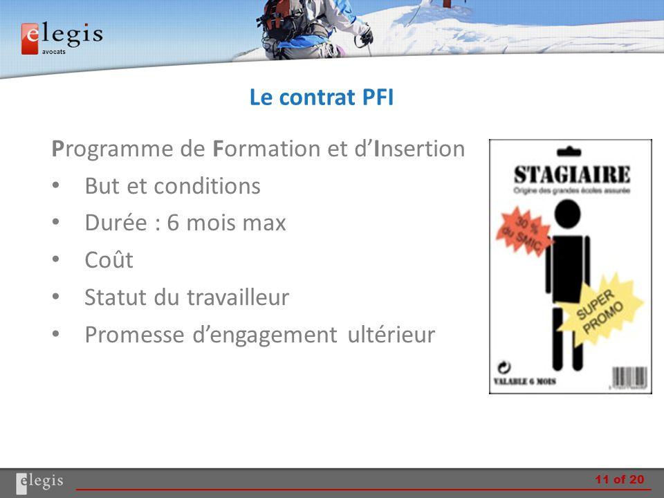 avocats Le contrat PFI Programme de Formation et d'Insertion But et conditions Durée : 6 mois max Coût Statut du travailleur Promesse d'engagement ult
