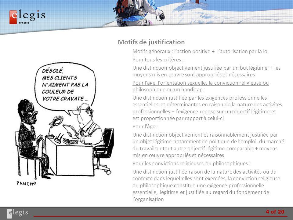 avocats Motifs de justification Motifs généraux : l'action positive + l'autorisation par la loi Pour tous les critères : Une distinction objectivement
