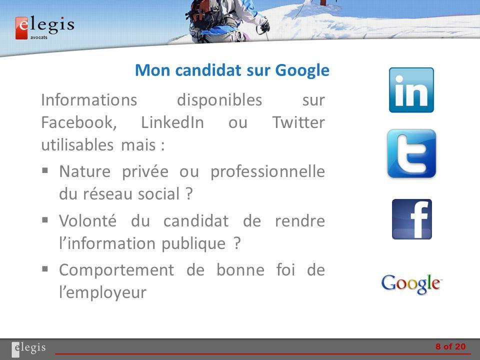 avocats Mon candidat sur Google Informations disponibles sur Facebook, LinkedIn ou Twitter utilisables mais :  Nature privée ou professionnelle du réseau social .