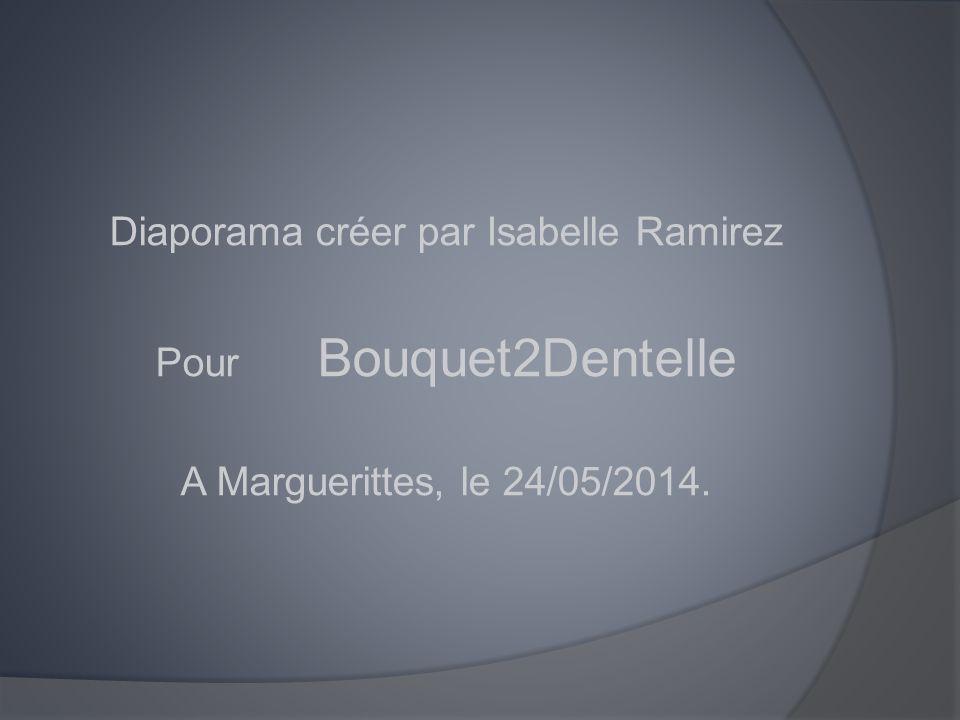 Diaporama créer par Isabelle Ramirez Pour Bouquet2Dentelle A Marguerittes, le 24/05/2014.