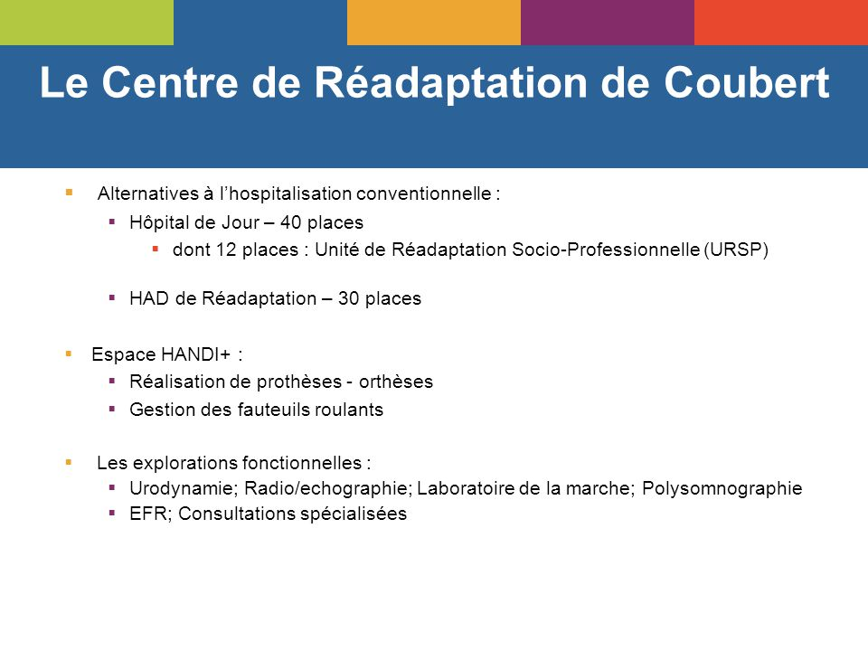 Le Centre de Réadaptation de Coubert  Alternatives à l'hospitalisation conventionnelle :  Hôpital de Jour – 40 places  dont 12 places : Unité de Ré