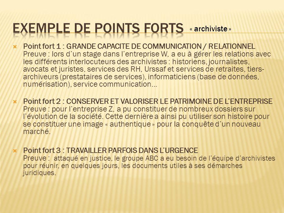  Point fort 1 : GRANDE CAPACITE DE COMMUNICATION / RELATIONNEL Preuve : lors d'un stage dans l'entreprise W, a eu à gérer les relations avec les diff