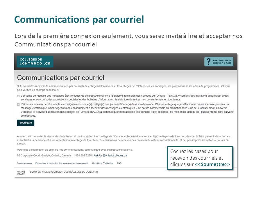 Communications par courriel Cochez les cases pour recevoir des courriels et cliquez sur > Lors de la première connexion seulement, vous serez invité à