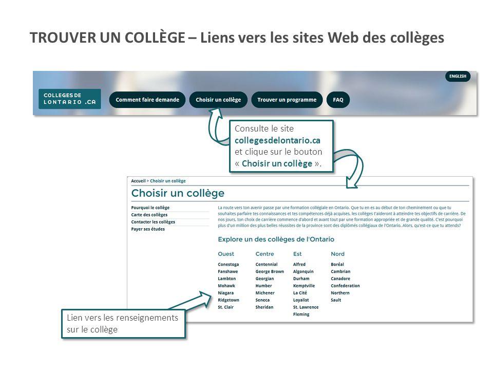 TROUVER UN COLLÈGE – Liens vers les sites Web des collèges Consulte le site collegesdelontario.ca et clique sur le bouton « Choisir un collège ». Lien
