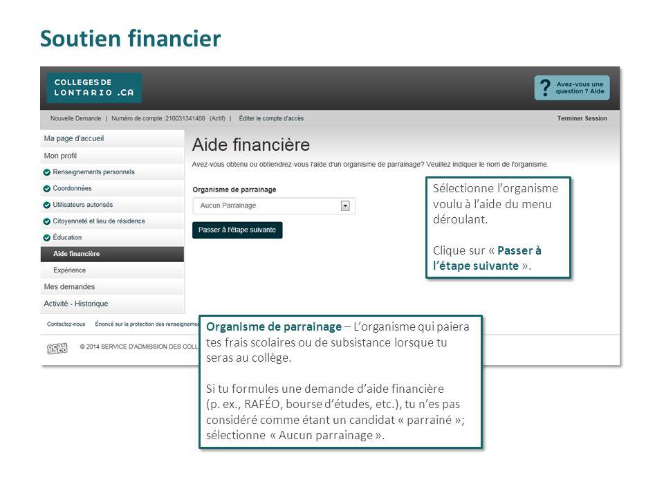 Soutien financier Organisme de parrainage – L'organisme qui paiera tes frais scolaires ou de subsistance lorsque tu seras au collège. Si tu formules u