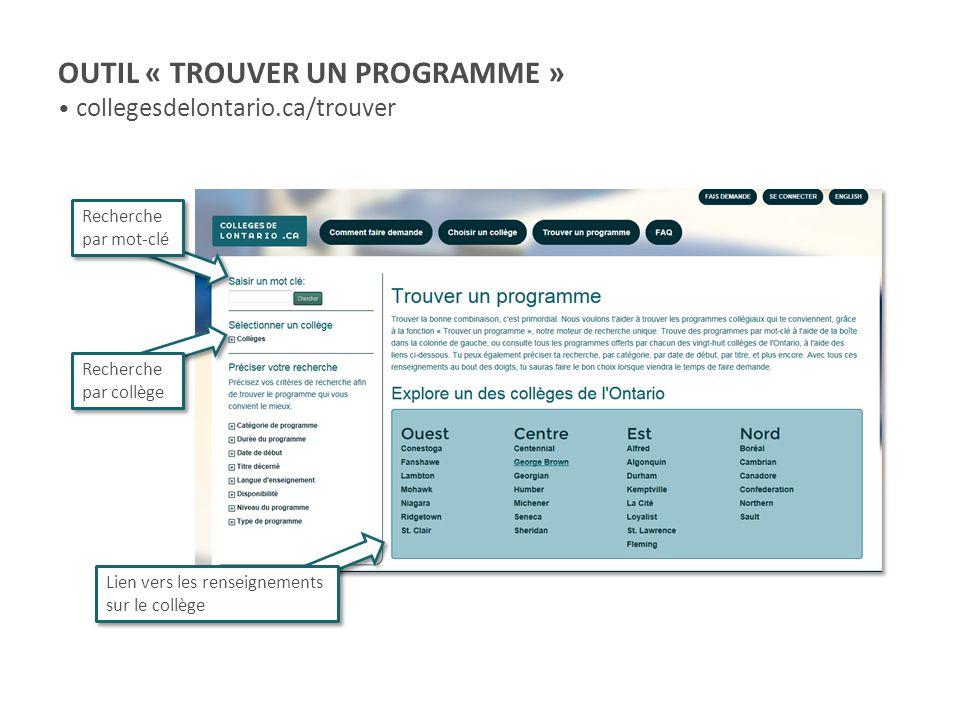 OUTIL « TROUVER UN PROGRAMME » collegesdelontario.ca/trouver Recherche par mot-clé Recherche par collège Lien vers les renseignements sur le collège
