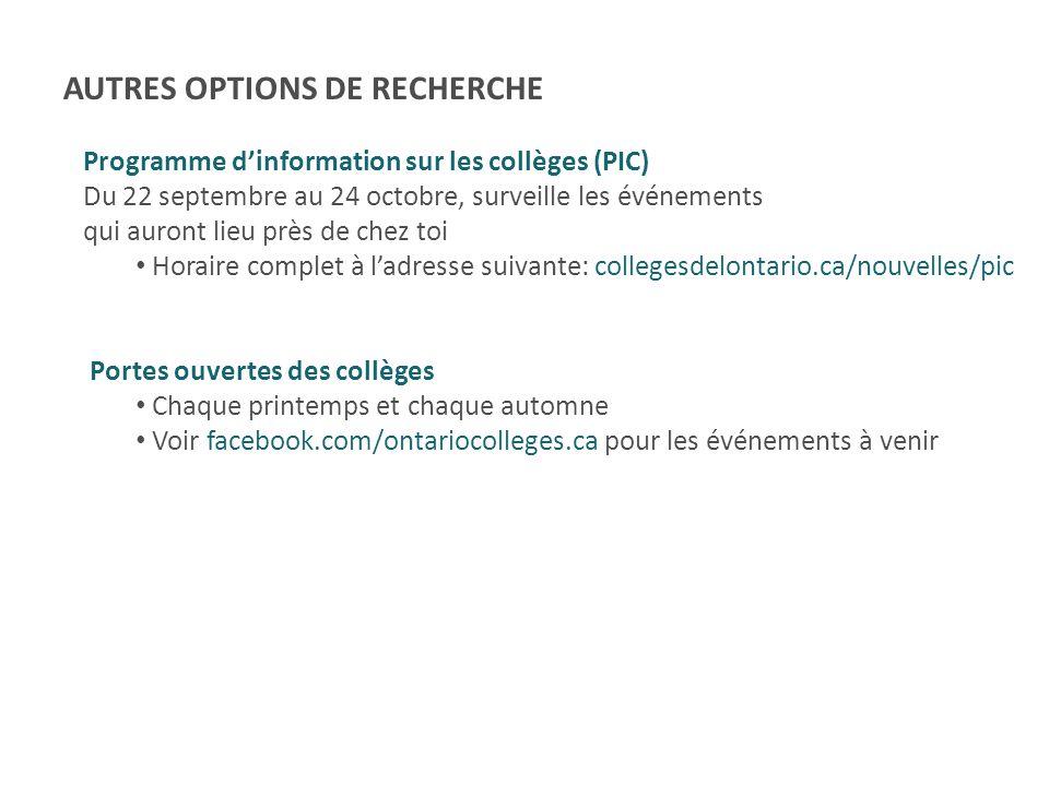 AUTRES OPTIONS DE RECHERCHE Programme d'information sur les collèges (PIC) Du 22 septembre au 24 octobre, surveille les événements qui auront lieu prè