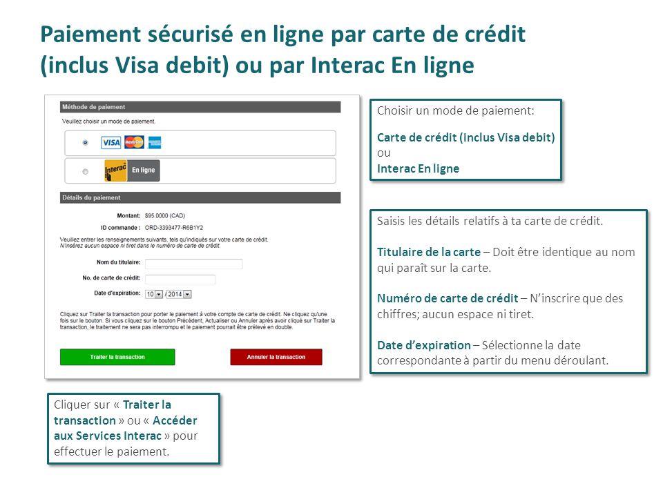Paiement sécurisé en ligne par carte de crédit (inclus Visa debit) ou par Interac En ligne Saisis les détails relatifs à ta carte de crédit. Titulaire