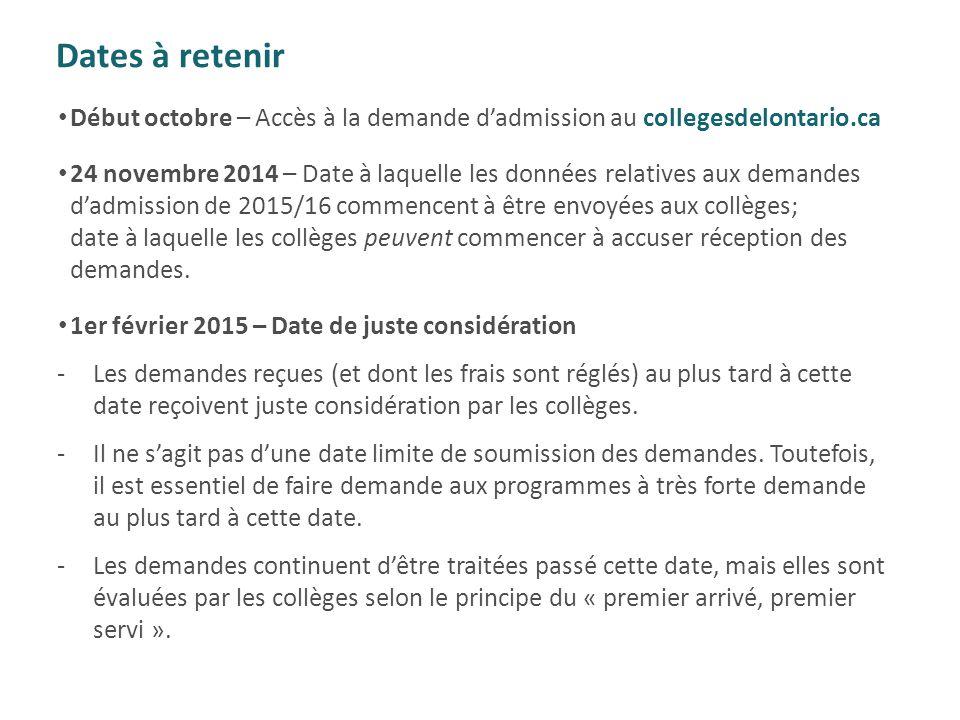 Dates à retenir Début octobre – Accès à la demande d'admission au collegesdelontario.ca 24 novembre 2014 – Date à laquelle les données relatives aux d