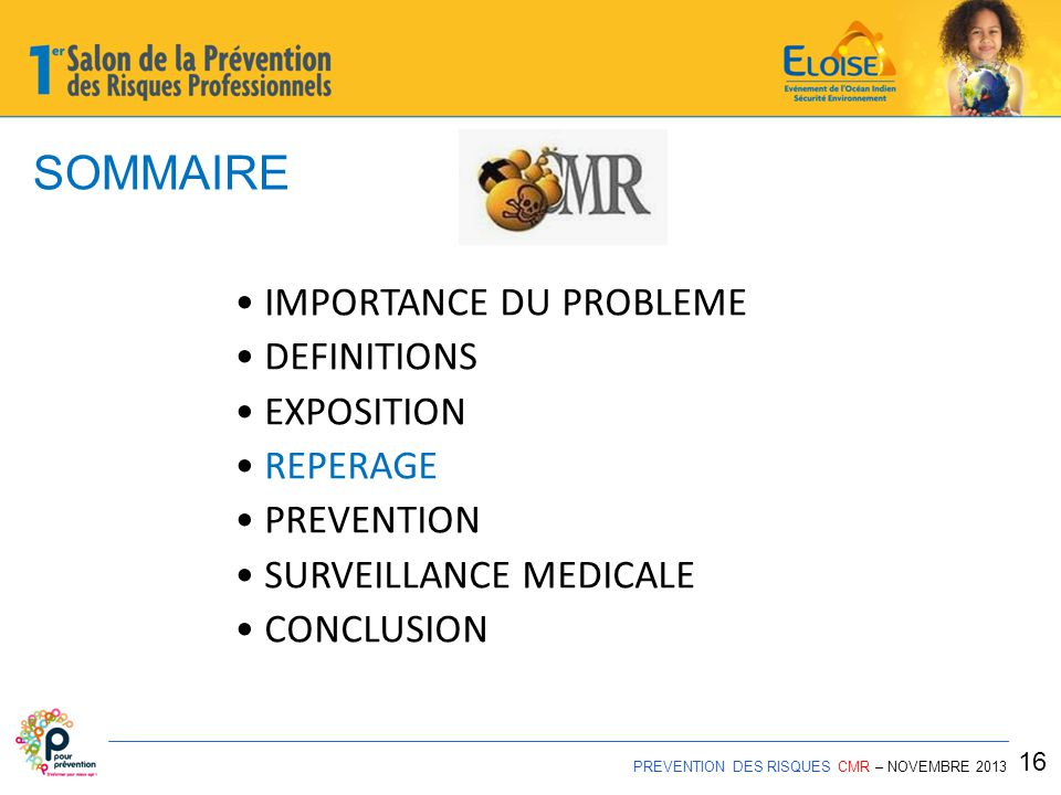 SOMMAIRE PREVENTION DES RISQUES CMR – NOVEMBRE 2013 16 IMPORTANCE DU PROBLEME DEFINITIONS EXPOSITION REPERAGE PREVENTION SURVEILLANCE MEDICALE CONCLUS
