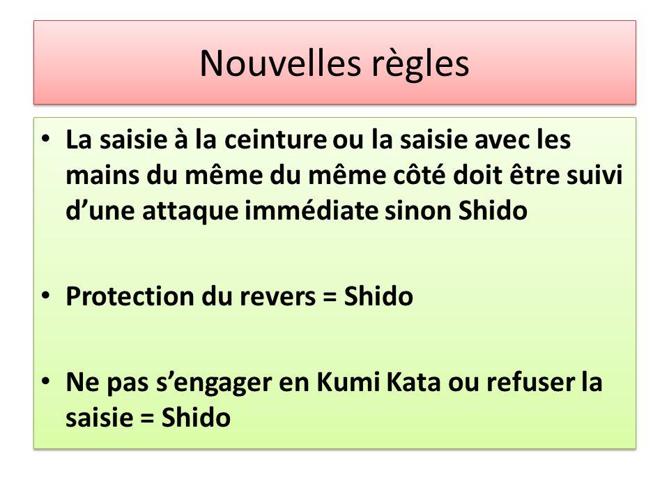Nouvelles règles La saisie à la ceinture ou la saisie avec les mains du même du même côté doit être suivi d'une attaque immédiate sinon Shido Protecti