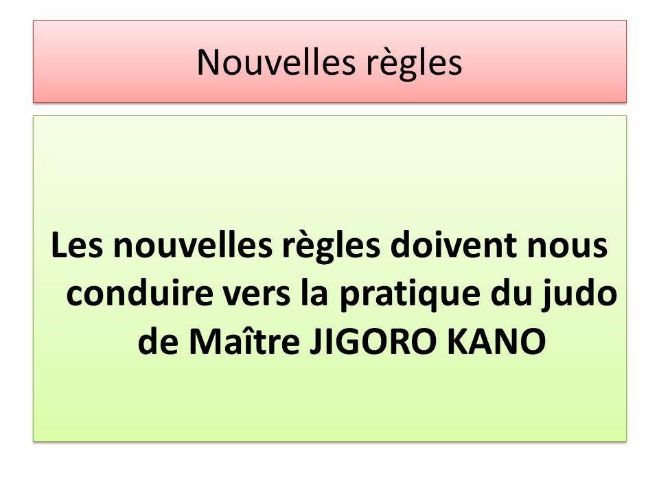 Nouvelles règles Les nouvelles règles doivent nous conduire vers la pratique du judo de Maître JIGORO KANO