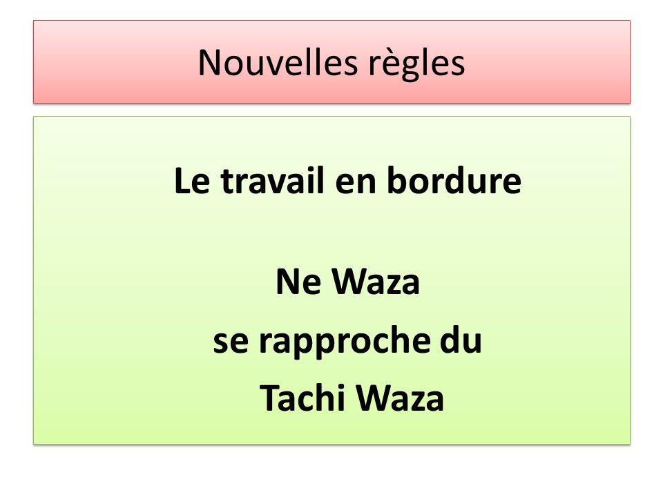 Nouvelles règles Le travail en bordure Ne Waza se rapproche du Tachi Waza Le travail en bordure Ne Waza se rapproche du Tachi Waza