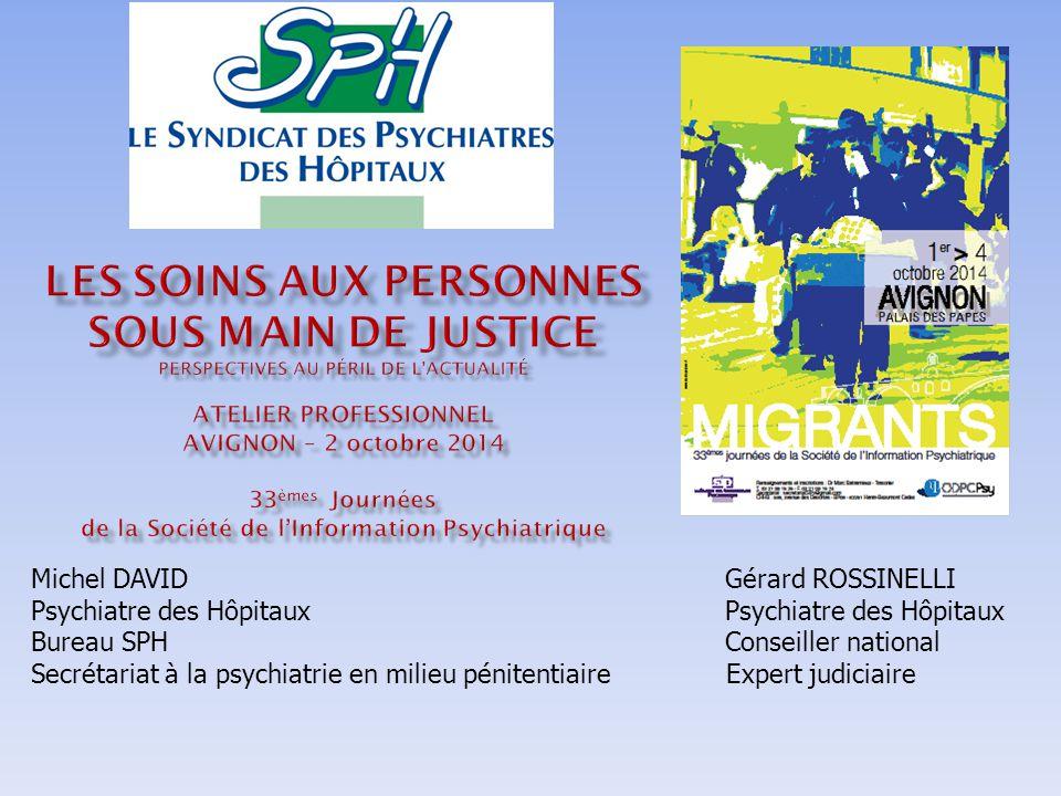 Michel DAVID Gérard ROSSINELLI Psychiatre des Hôpitaux Bureau SPH Conseiller national Secrétariat à la psychiatrie en milieu pénitentiaire Expert judi