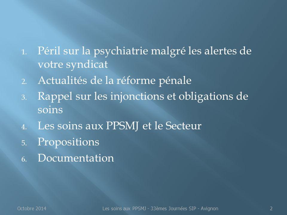  Déclin ancien  1985 : une date importante  Légalisation du secteur  Création d'un 3 ème secteur pathologique : secteur psychiatrie en milieu pénitentiaire (SPMP)  Création du SPMP = symptôme de l'effritement du secteur  Mise en pace secteur ségrégatif : « HJ » des SMPR et UHSA Octobre 2014Les soins aux PPSMJ - 33èmes Journées SIP - Avignon33