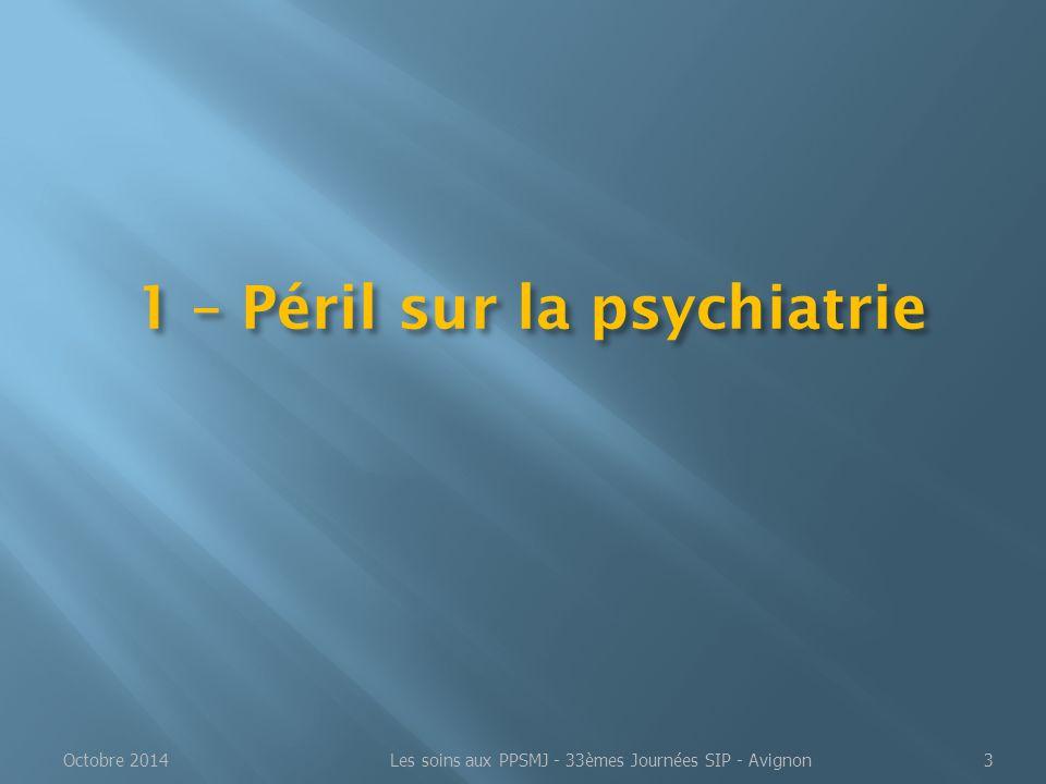 1 – Péril sur la psychiatrie Octobre 2014Les soins aux PPSMJ - 33èmes Journées SIP - Avignon3