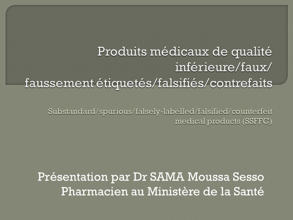 Présentation par Dr SAMA Moussa Sesso Pharmacien au Ministère de la Santé