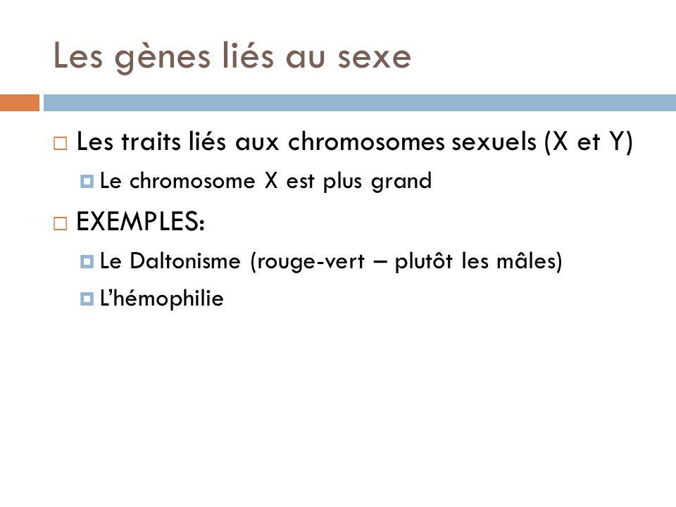 Les gènes liés au sexe  Les traits liés aux chromosomes sexuels (X et Y)  Le chromosome X est plus grand  EXEMPLES:  Le Daltonisme (rouge-vert – plutôt les mâles)  L'hémophilie
