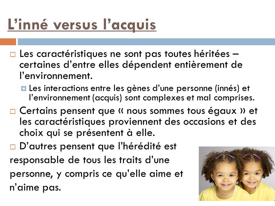 L'inné versus l'acquis  Les caractéristiques ne sont pas toutes héritées – certaines d'entre elles dépendent entièrement de l'environnement.