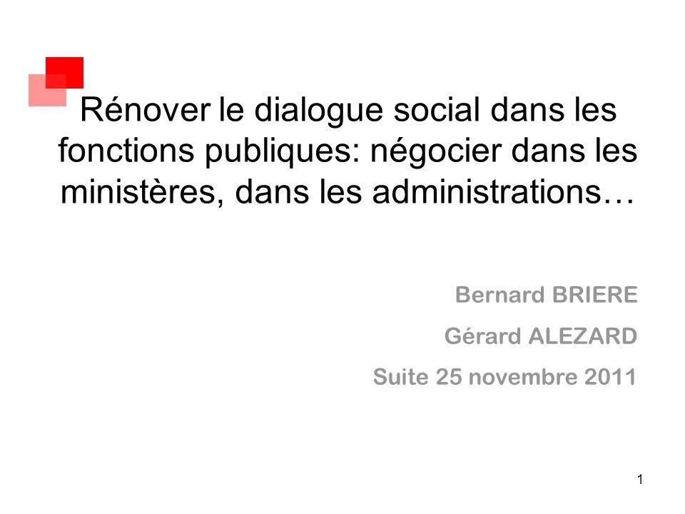 1 Rénover le dialogue social dans les fonctions publiques: négocier dans les ministères, dans les administrations… Bernard BRIERE Gérard ALEZARD Suite