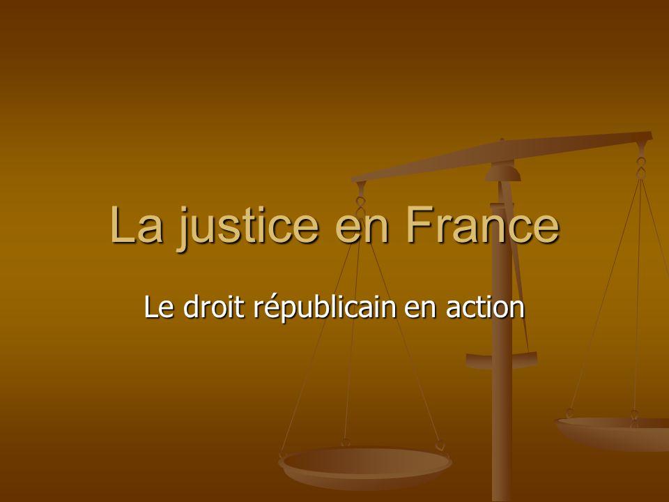 La justice en France Le droit républicain en action