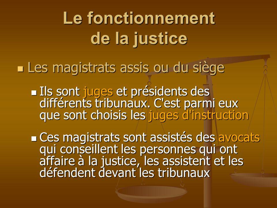 Le fonctionnement de la justice Les magistrats assis ou du siège Les magistrats assis ou du siège Ils sont juges et présidents des différents tribunaux.