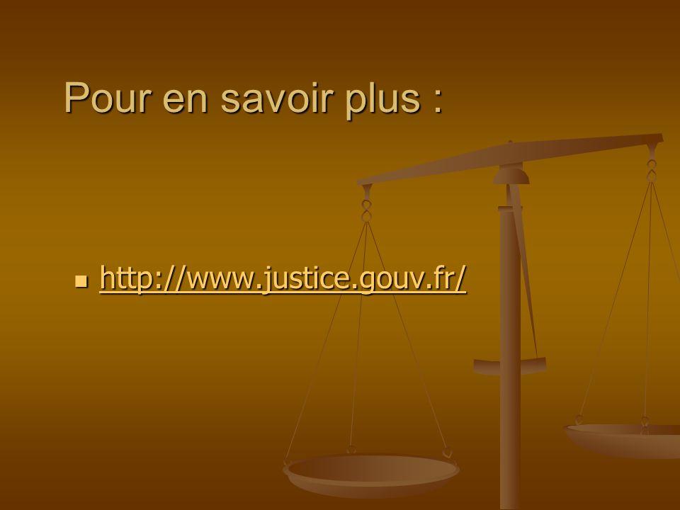Pour en savoir plus : http://www.justice.gouv.fr/ http://www.justice.gouv.fr/ http://www.justice.gouv.fr/