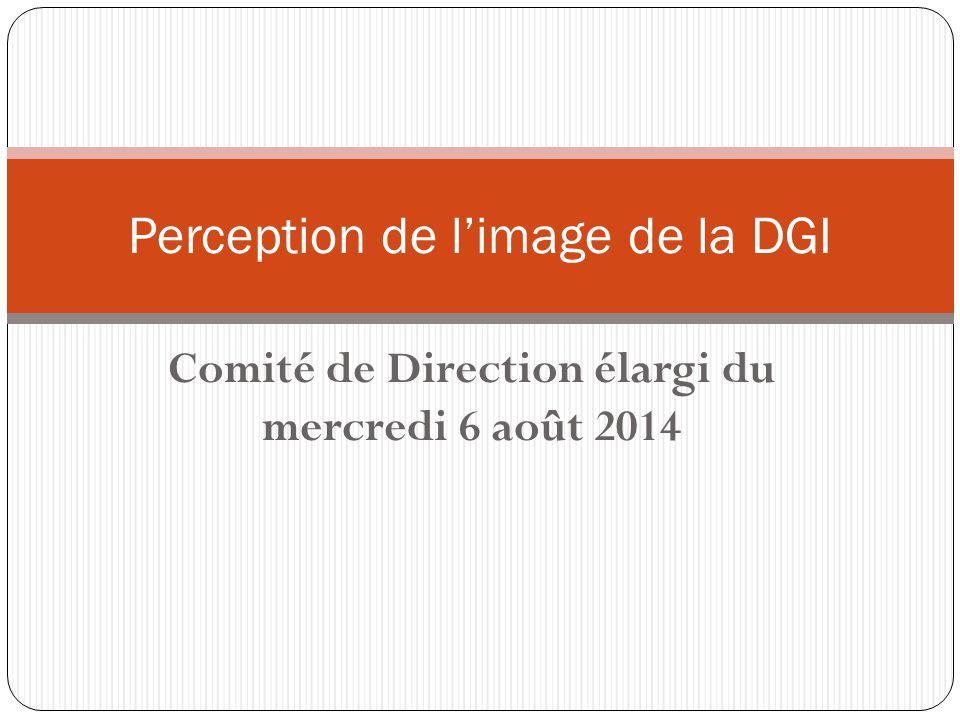 Comité de Direction élargi du mercredi 6 août 2014 Perception de l'image de la DGI