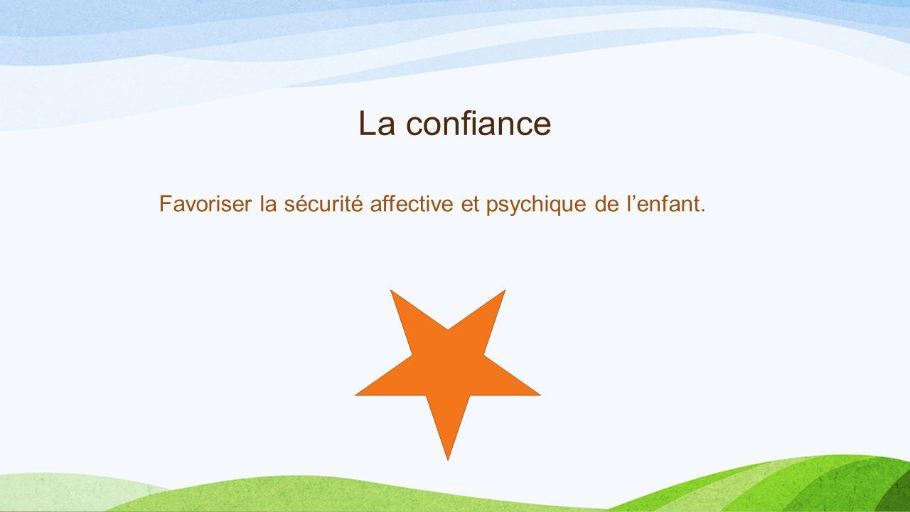 La confiance Favoriser la sécurité affective et psychique de l'enfant.