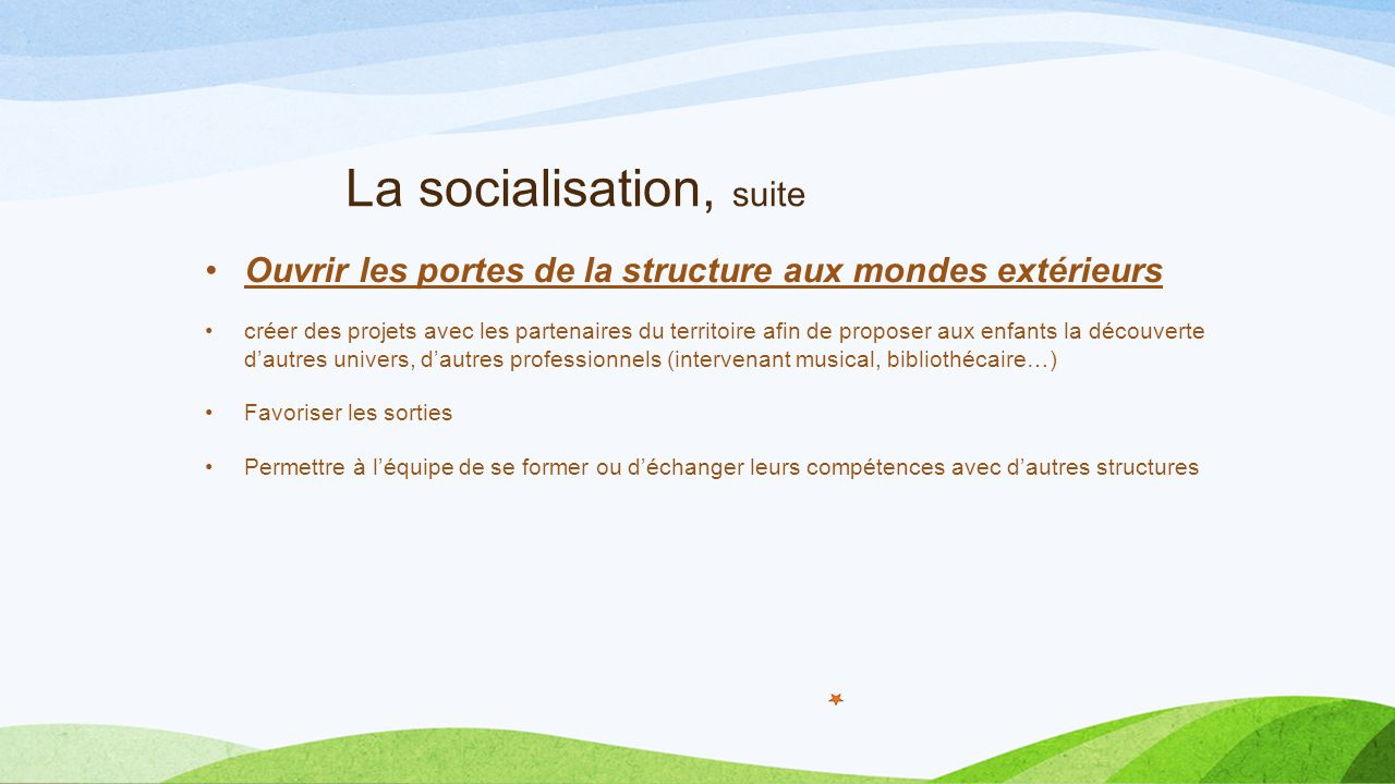 La socialisation, suite Ouvrir les portes de la structure aux mondes extérieurs créer des projets avec les partenaires du territoire afin de proposer