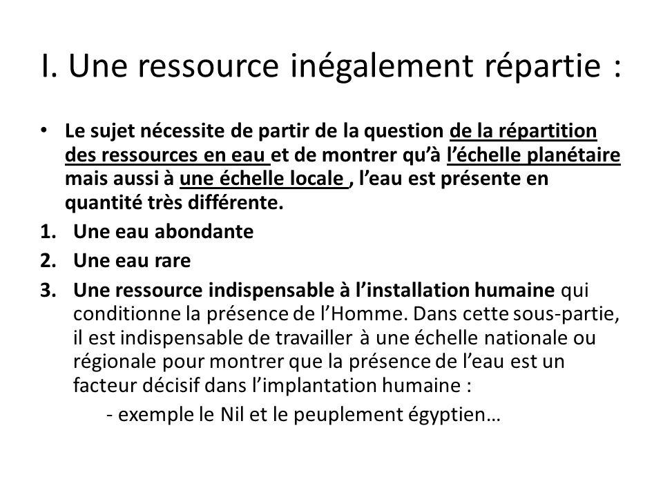 I. Une ressource inégalement répartie : Le sujet nécessite de partir de la question de la répartition des ressources en eau et de montrer qu'à l'échel