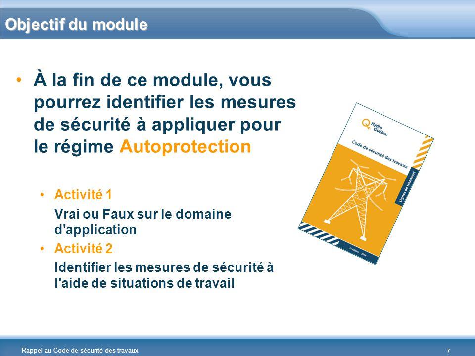 Rappel au Code de sécurité des travaux 8 Module 2 – Le régime Autoprotection Activité 1 – Domaine d application