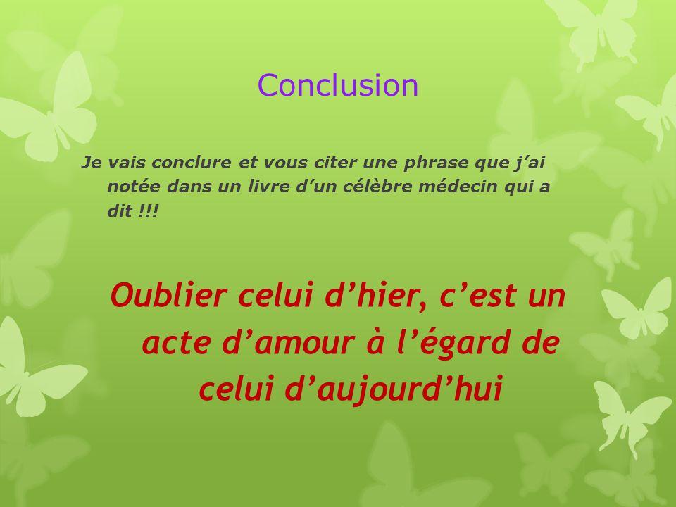 Conclusion Je vais conclure et vous citer une phrase que j'ai notée dans un livre d'un célèbre médecin qui a dit !!.
