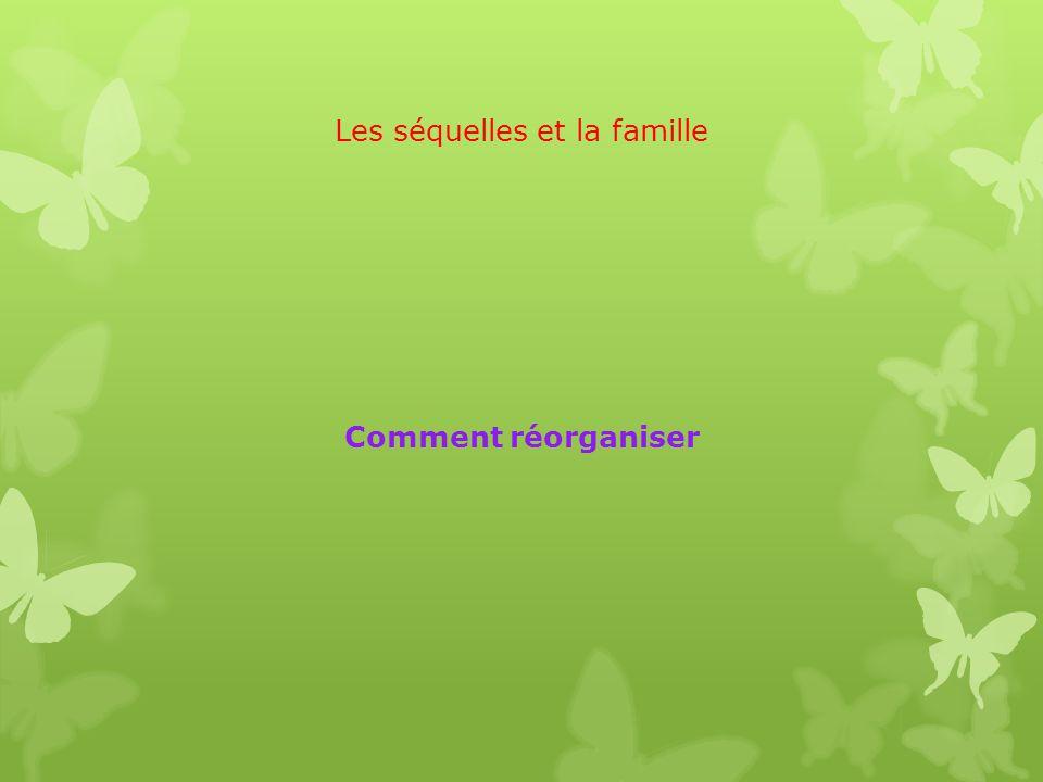Les séquelles et la famille Comment réorganiser