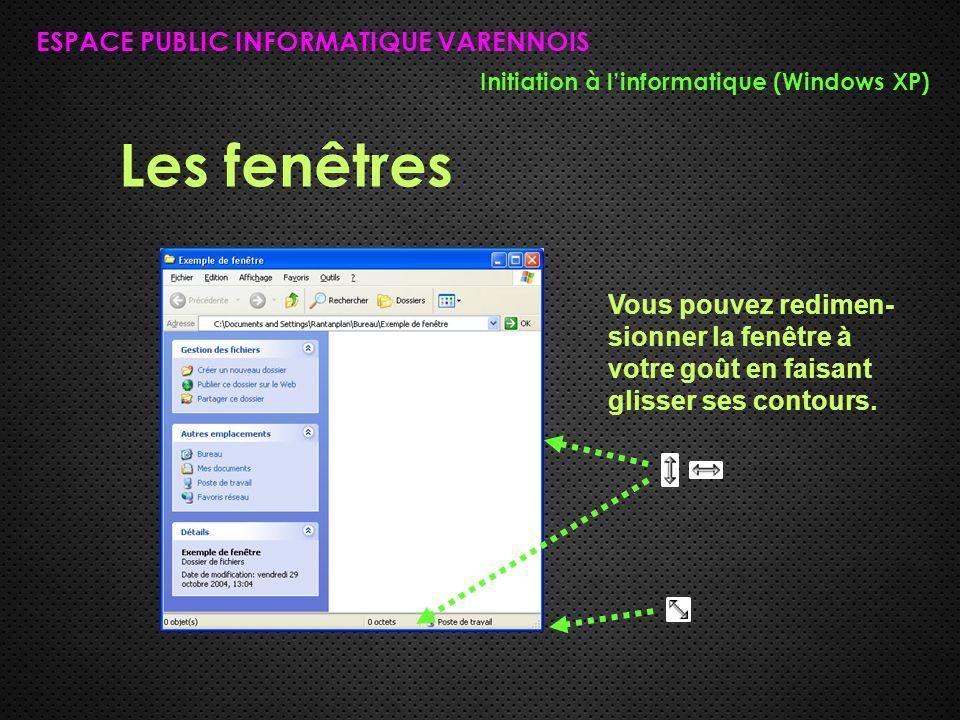 Les fenêtres ESPACE PUBLIC INFORMATIQUE VARENNOIS Initiation à l'informatique (Windows XP) Vous pouvez redimen- sionner la fenêtre à votre goût en fai