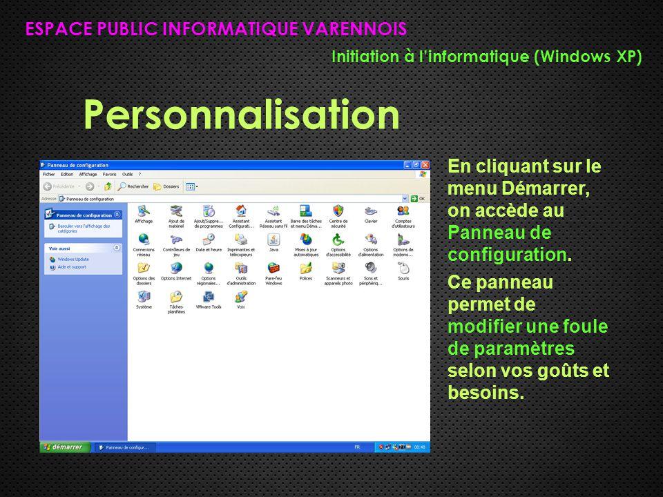 Personnalisation ESPACE PUBLIC INFORMATIQUE VARENNOIS Initiation à l'informatique (Windows XP) En cliquant sur le menu Démarrer, on accède au Panneau de configuration.