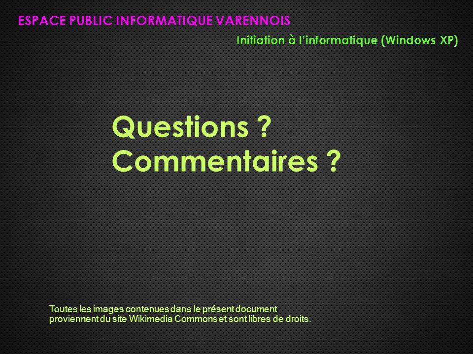 ESPACE PUBLIC INFORMATIQUE VARENNOIS Initiation à l'informatique (Windows XP) Questions ? Commentaires ? Toutes les images contenues dans le présent d