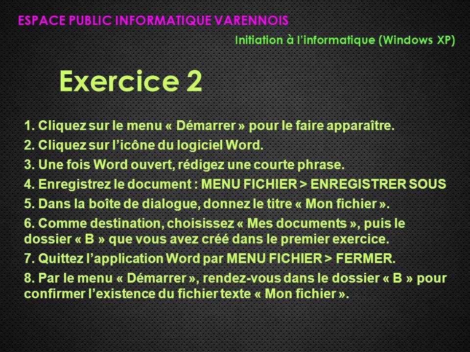 Exercice 2 ESPACE PUBLIC INFORMATIQUE VARENNOIS Initiation à l'informatique (Windows XP) 1. Cliquez sur le menu « Démarrer » pour le faire apparaître.