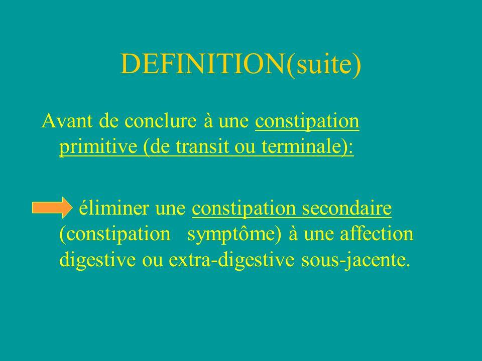 DEFINITION(suite) Avant de conclure à une constipation primitive (de transit ou terminale): éliminer une constipation secondaire (constipation symptôme) à une affection digestive ou extra-digestive sous-jacente.