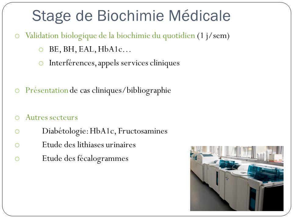 Stage de Biochimie Médicale o Validation biologique de la biochimie du quotidien (1 j/sem) o BE, BH, EAL, HbA1c… o Interférences, appels services clin