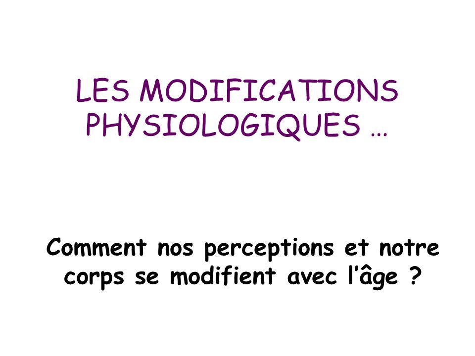 LES MODIFICATIONS PHYSIOLOGIQUES … Comment nos perceptions et notre corps se modifient avec l'âge ?