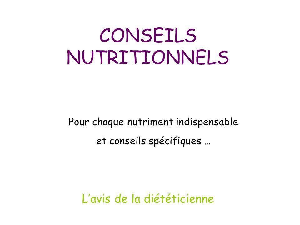 CONSEILS NUTRITIONNELS Pour chaque nutriment indispensable et conseils spécifiques … L'avis de la diététicienne