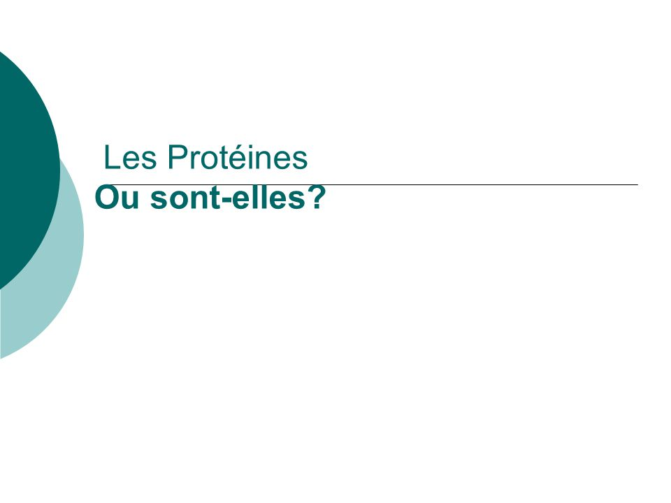 Les Protéines Ou sont-elles?