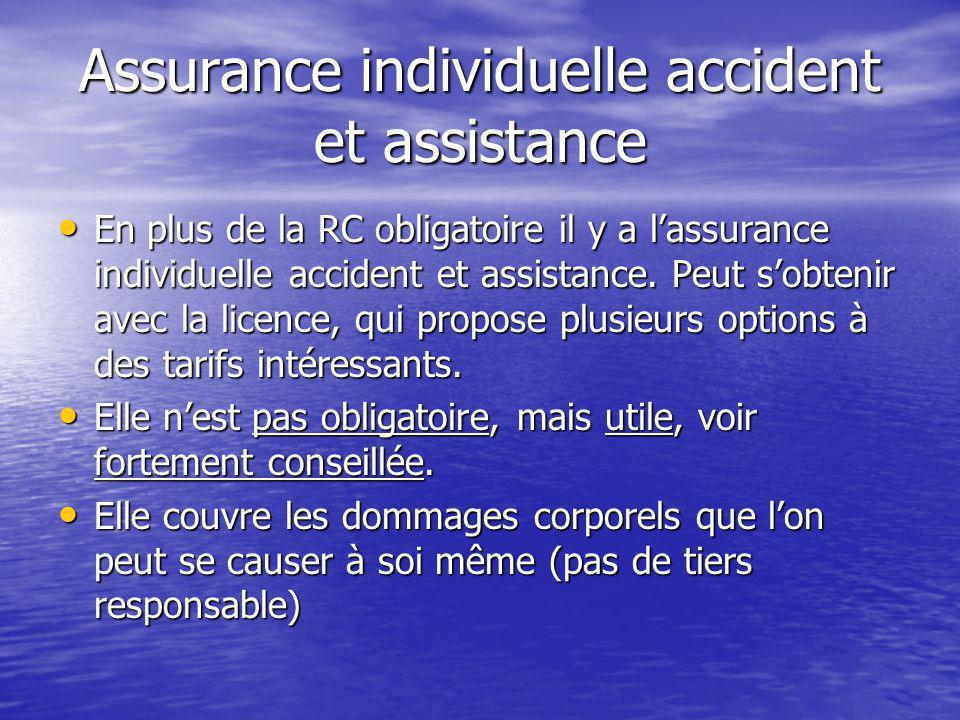 Assurance individuelle accident et assistance En plus de la RC obligatoire il y a l'assurance individuelle accident et assistance.
