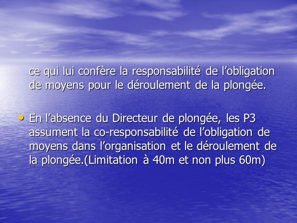 ce qui lui confère la responsabilité de l'obligation de moyens pour le déroulement de la plongée.