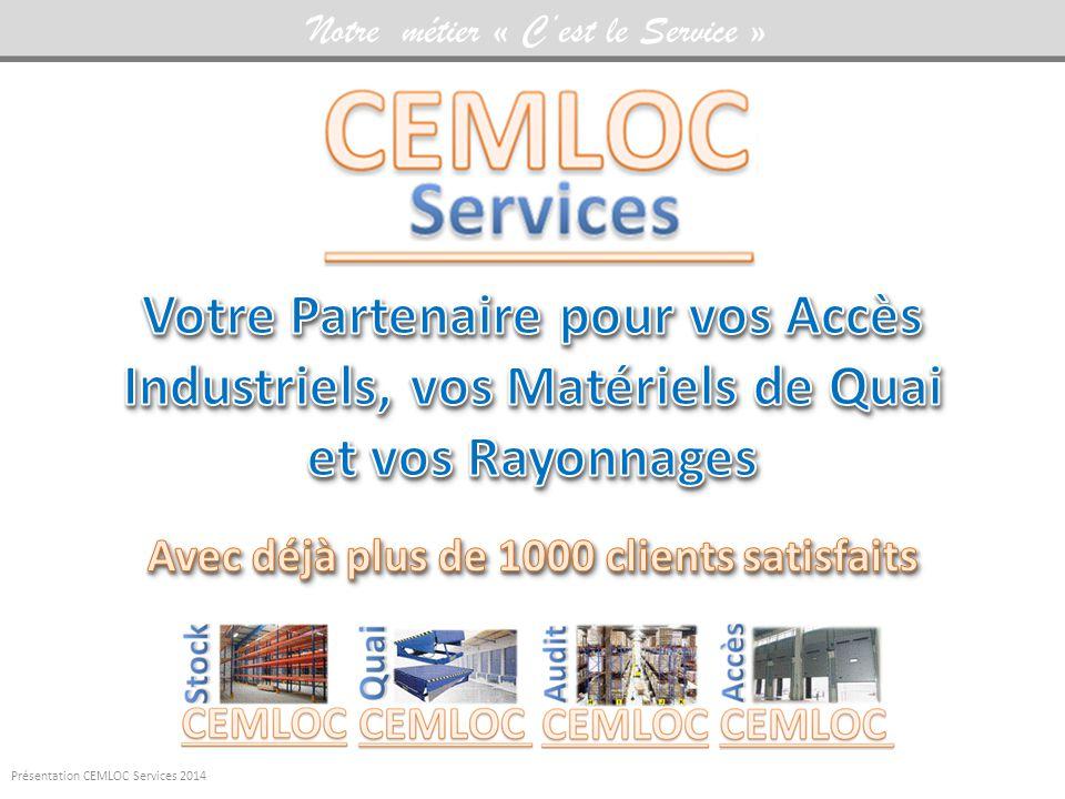 Notre métier « C'est le Service » Présentation CEMLOC Services 2014