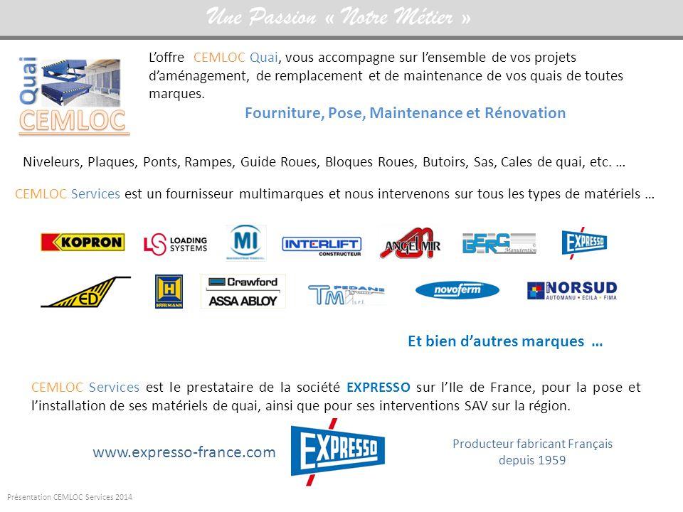 Présentation CEMLOC Services 2014 Une Passion « Notre Métier » www.expresso-france.com L'offre CEMLOC Quai, vous accompagne sur l'ensemble de vos projets d'aménagement, de remplacement et de maintenance de vos quais de toutes marques.
